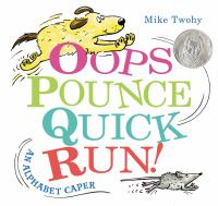 Oops+pounce+quick+run++an+alphabet+caper by Twohy, Mike © 2016 (Added: 5/17/16)