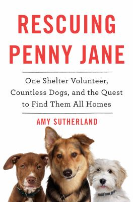 cover of Rescuing Penny Jane: One Shelter Volunteer, Countless Dogs, and the Quest to Find Them All Homes