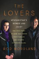 The Lovers : Afghanistan's Romeo & Juliet : The True Story Of How They Defied Their Families And Escaped An Honor Killing by Nordland, Rod © 2016 (Added: 1/28/16)