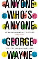 Anyone Who's Anyone : The Astonishing Celebrity Interviews, 1987-2017 by Wayne, George © 2017 (Added: 4/12/18)
