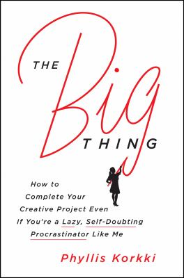 cover of The Big Thing: How to Complete Your Creative Project Even If You're a Lazy, Self-doubting Procrastinator Like Me
