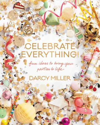 cover of Celebrate Everything!: Fun Ideas to Bring Your Parties to Life