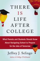 There Is Life After College : What Parents And Students Should Know About Navigating School To Prepare For The Jobs Of Tomorrow by Selingo, Jeffrey J. © 2016 (Added: 5/17/16)