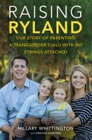 Raising Ryland : Our Story Of Parenting A Transgender Child With No Strings Attached by Whittington, Hillary © 2015 (Added: 7/25/16)