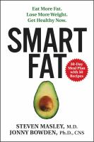 Smart Fat : Eat More Fat. Lose More Weight. Get Healthy Now. by Masley, Steven © 2016 (Added: 4/18/16)