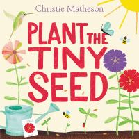 Plant+the+tiny+seed by Matheson, Christie © 2017 (Added: 5/23/17)