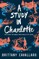 A Study In Charlotte : A Charlotte Holmes Novel by Cavallaro, Brittany © 2017 (Added: 5/21/18)