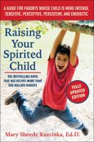 Raising Your Spirited Child : A Guide For Parents Whose Child Is More Intense, Sensitive, Perceptive, Persistent, And Energetic by Kurcinka, Mary Sheedy © 2015 (Added: 1/17/19)