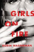 Girls On Fire : A Novel by Wasserman, Robin © 2016 (Added: 6/23/16)