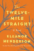 The Twelve-mile Straight by Henderson, Eleanor © 2017 (Added: 9/18/17)