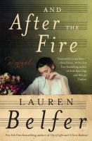 And After The Fire : A Novel by Belfer, Lauren © 2016 (Added: 5/13/16)