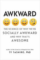 Awkward : The Science Of Why We're Socially Awkward And Why That's Awesome by Tashiro, Ty © 2017 (Added: 9/11/17)