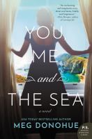 You, Me, And The Sea : A Novel by Donohue, Meg © 2019 (Added: 5/9/19)