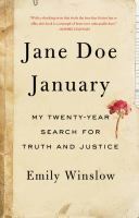 Jane Doe January : My Twenty-year Search For Truth And Justice by Winslow, Emily (Emily Carroll) © 2016 (Added: 8/23/16)