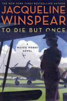 To die but once : a Maisie Dobbs novel