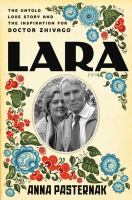 Lara : The Untold Love Story That Inspired Doctor Zhivago by Pasternak, Anna © 2017 (Added: 3/8/17)