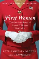 First Women : The Grace And Power Of America's Modern First Ladies by Brower, Kate Andersen © 2016 (Added: 5/16/16)