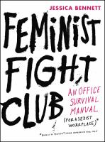 Feminist Fight Club : An Office Survival Manual For A Sexist Workplace by Bennett, Jessica © 2017 (Added: 5/14/18)