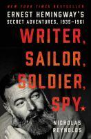 Writer, Sailor, Soldier, Spy : Ernest Hemingway's Secret Adventures, 1935-1961 by Reynolds, Nicholas E. © 2017 (Added: 3/20/17)