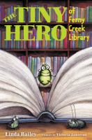 The+tiny+hero+of+ferny+creek+library by Bailey, Linda © 2017 (Added: 7/22/17)