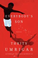 Everybody's Son : A Novel by Umrigar, Thrity N. © 2017 (Added: 6/13/17)