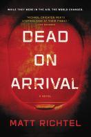 Dead On Arrival : A Novel by Richtel, Matt © 2017 (Added: 9/18/17)