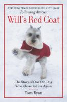Will's Red Coat : The Story Of One Old Dog Who Chose To Live Again by Ryan, Tom © 2017 (Added: 6/15/17)