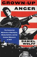 Grown-Up Anger: The Connected Mysteries of Bob Dylan, Woody Guthrie, and the Calumet Massacre of 1913