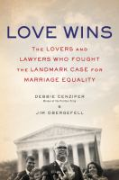 Love Wins : The Lovers And Lawyers Who Fought The Landmark Case For Marriage Equality by Cenziper, Debbie © 2016 (Added: 8/24/16)