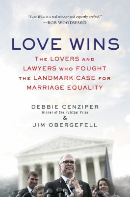 Book: Love wins : the lovers and lawyers who fought the landmark case for marriage equality by Debbie Cenziper and Jim Obergefell