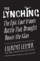 The Lynching : The Epic Courtroom Battle That Brought Down The Klan by Leamer, Laurence © 2016 (Added: 8/29/16)