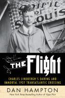 The Flight : Charles Lindbergh's Daring And Immortal 1927 Transatlantic Crossing by Hampton, Dan © 2017 (Added: 4/12/18)