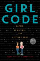 Girl Code : Gaming, Going Viral, And Getting It Done by Gonzales, Andrea © 2017 (Added: 3/17/17)