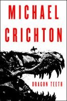 Dragon Teeth : A Novel by Crichton, Michael © 2017 (Added: 5/23/17)