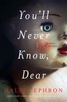 You'll Never Know, Dear : A Novel Of Suspense by Ephron, Hallie © 2017 (Added: 6/7/17)