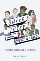 Queer there and everywhere : 23 people who changed the world / Sarah Prager ; illustrations by Zoë More O'Ferrall.