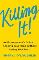 Killing It : An Entrepreneur's Guide To Keeping Your Head Without Losing Your Heart by O'Loughlin, Sheryl © 2016 (Added: 9/11/17)