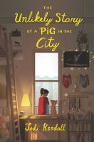 The+unlikely+story+of+a+pig+in+the+city by Kendall, Jodi © 2017 (Added: 12/12/18)