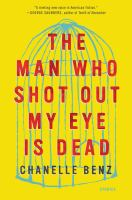 The Man Who Shot Out My Eye Is Dead : Stories by Benz, Chanelle © 2017 (Added: 9/6/17)