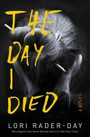 The Day I Died : A Novel by Rader-Day, Lori © 2017 (Added: 4/18/17)