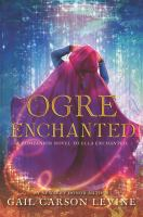Ogre+enchanted by Levine, Gail Carson © 2018 (Added: 10/31/18)