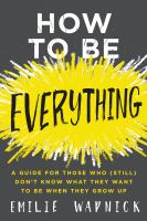 How To Be Everything : A Guide For Those Who (still) Don't Know What They Want To Be When They Grow Up by Wapnick, Emilie © 2017 (Added: 7/7/17)
