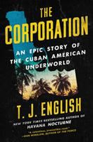 The Corporation : An Epic Story Of The Cuban American Underworld by English, T. J. © 2018 (Added: 10/11/18)