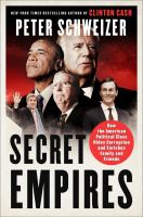 Secret Empires : How The American Political Class Hides Corruption And Enriches Family And Friends by Schweizer, Peter © 2018 (Added: 5/10/18)