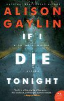 If I Die Tonight : A Novel by Gaylin, Alison. © 2018 (Added: 4/12/18)