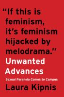 Unwanted Advances : Sexual Paranoia Comes To Campus by Kipnis, Laura © 2017 (Added: 7/6/17)