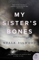 My Sister's Bones : A Novel Of Suspense by Ellwood, Nuala © 2017 (Added: 7/18/17)