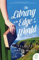 The Library At The Edge Of The World : A Novel by Hayes-McCoy, Felicity © 2017 (Added: 4/18/18)