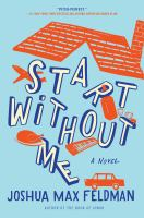 Start Without Me : A Novel by Feldman, Joshua Max © 2017 (Added: 11/8/17)
