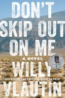 Don't Skip Out On Me : A Novel by Vlautin, Willy © 2018 (Added: 4/18/18)